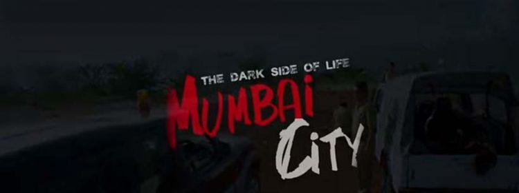 THE DARK SIDE OF LIFE – MUMBAI CITY